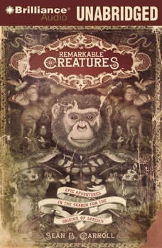 Remarkable Creatures: Epic Adventures in the Search for the Origins of Species Epic Adventures in the Search for the Origins of Species, Sean B. Carroll