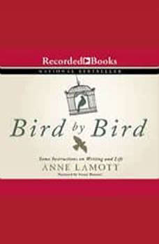 Bird by Bird: Some Instructions on Writing and Life Some Instructions on Writing and Life, Anne Lamott