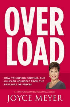 Overload: How to Unplug, Unwind, and Unleash Yourself from the Pressure of Stress, Joyce Meyer