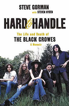 Hard to Handle: The Life and Death of the Black Crowes--A Memoir, Steve Gorman