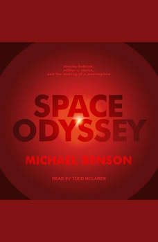 Space Odyssey: Stanley Kubrick, Arthur C. Clarke, and the Making of a Masterpiece, Michael Benson