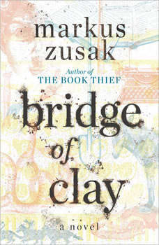 Bridge of Clay, Markus Zusak