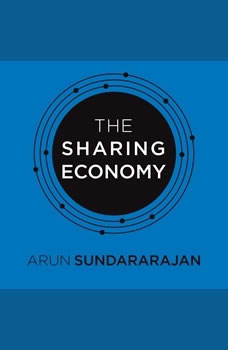 The Sharing Economy: The End of Employment and the Rise of Crowd-Based Capitalism, Arun Sundararajan