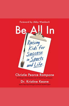 Be All In: Raising Kids for Success in Sports and Life, Christie Pearce Rampone