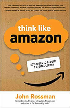 Think Like Amazon: 50 1/2 Ways to Become a Digital Leader 50 1/2 Ways to Become a Digital Leader, John Rossman
