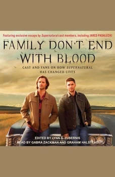 Family Don't End with Blood: Cast and Fans on How Supernatural Has Changed Lives, Lynn S. Zubernis