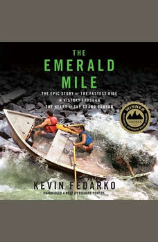 The Emerald Mile: The Epic Story of the Fastest Ride in History through the Heart of the Grand Canyon, Kevin Fedarko