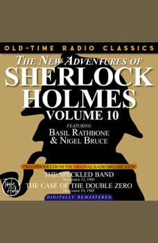 THE NEW ADVENTURES OF SHERLOCK HOLMES, VOLUME 10:EPISODE 1: THE SPECKLED BAND EPISODE 2: THE CASE OF THE DOUBLE ZERO, Dennis Green