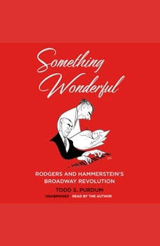 Something Wonderful: Rodgers and Hammersteins Broadway Revolution, Todd S.  Purdum