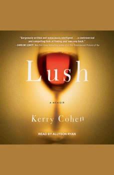 Lush: A Memoir of Drinking, Kerry Cohen