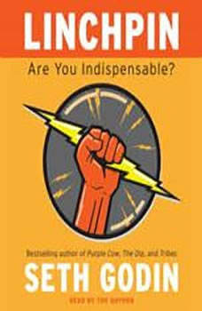 Linchpin: Are You Indispensable? Are You Indispensable?, Seth Godin