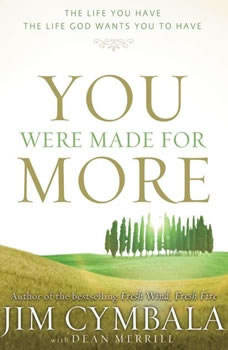 You Were Made for More: The Life You Have, the Life God Wants You to Have, Jim Cymbala