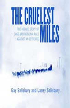 The Cruelest Miles: The Heroic Story of Dogs and Men in a Race Against an Epidemic, Gay Salisbury