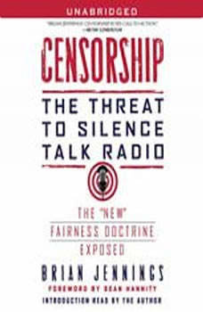 Censorship: The Threat to Silence Talk Radio, Brian Jennings