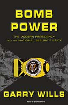 Bomb Power: The Modern Presidency and the National Security State The Modern Presidency and the National Security State, Garry Wills