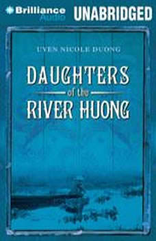 Daughters of the River Huong: Stories of a Vietnamese Royal Concubine and Her Descendants, Uyen Nicole Duong
