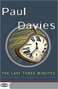 The Last Three Minutes: Conjectures about the Ultimate Fate of the Universe Conjectures about the Ultimate Fate of the Universe, Paul Davies