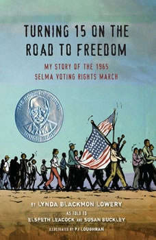 Turning 15 on the Road to Freedom: My Story of the 1965 Selma Voting Rights March My Story of the 1965 Selma Voting Rights March, Lynda Blackmon Lowery