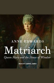 Matriarch: Queen Mary and the House of Windsor, Anne Edwards