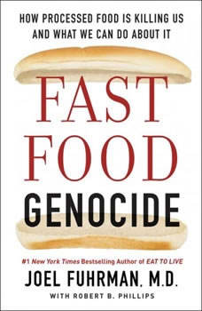 Fast Food Genocide: How Processed Food is Killing Us and What We Can Do About It How Processed Food is Killing Us and What We Can Do About It, Dr. Joel Fuhrman