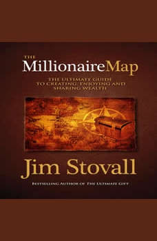 The Millionaire Map: Your Ultimate Guide to Creating, Enjoying, and Sharing Wealth, Jim Stovall