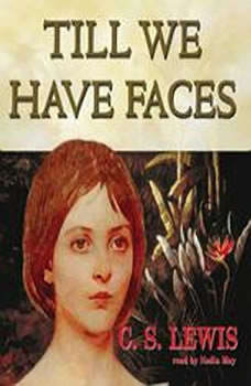 Till We Have Faces: A Myth Retold, C. S. Lewis