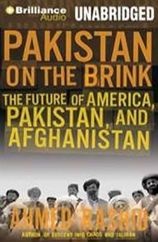 Pakistan on the Brink: The Future of America, Pakistan, and Afghanistan, Ahmed Rashid