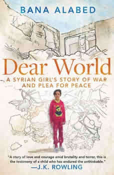 Dear World: A Syrian Girl's Story of War and Plea for Peace, Bana Alabed