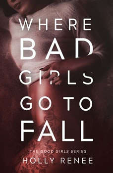 Where Bad Girls Go to Fall (The Good Girls Series Book 2), Holly Renee