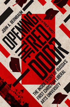 Opening the Red Door: The Inside Story of Russia's First Christian Liberal Arts University, John A. Bernbaum