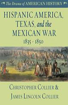 Hispanic America, Texas, and the Mexican War, Christopher Collier; James Lincoln Collier