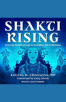 Shakti Rising: Embracing Shadow and Light on the Goddess Path to Wholeness, MD Chinnaiyan