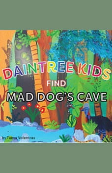 Daintree Kids Find Mad Dog's Cave, Tanya Volentras