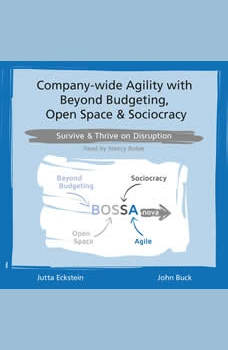 Company-wide Agility with Beyond Budgeting, Open Space & Sociocracy: Survive & Thrive on Disruption, Jutta Eckstein