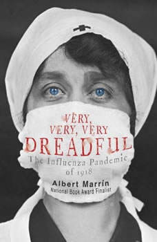 Very, Very, Very Dreadful: The Influenza Pandemic of 1918 The Influenza Pandemic of 1918, Albert Marrin