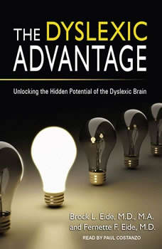 The Dyslexic Advantage: Unlocking the Hidden Potential of the Dyslexic Brain, M.D. Eide