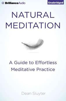 Natural Meditation: A Guide to Effortless Meditative Practice, Dean Sluyter