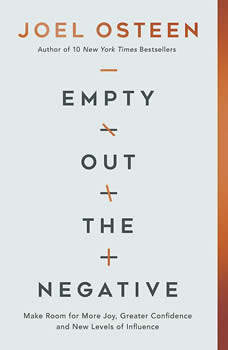 Empty Out the Negative: Make Room for More Joy, Greater Confidence, and New Levels of Influence, Joel Osteen