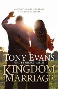 Kingdom Marriage: Connecting God's Purpose with Your Pleasure, Tony Evans