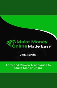 Make Money Online Made Easy, John Hawkins