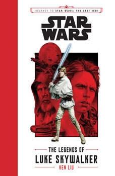 Journey to Star Wars: The Last Jedi The Legends of Luke Skywalker, Ken Liu