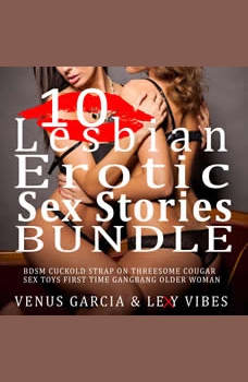 10 Lesbian Erotic Sex Stories Bundle: BDSM Cuckold Strap on Threesome Cougar Sex Toys First Time Gangbang Older Woman, Lexy Vibes
