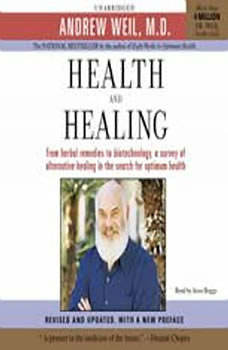 Health and Healing: The Philosophy of Integrative Medicine and Optimum Health, Andrew Weil, MD