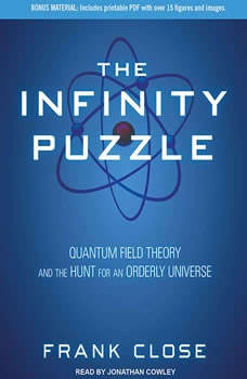 The Infinity Puzzle: Quantum Field Theory and the Hunt for an Orderly Universe Quantum Field Theory and the Hunt for an Orderly Universe, Frank Close