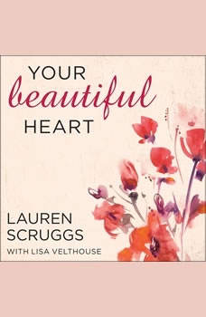 Your Beautiful Heart: 31 Reflections on Love, Faith, Friendship, and Becoming a Girl Who Shines 31 Reflections on Love, Faith, Friendship, and Becoming a Girl Who Shines, Lauren Scruggs