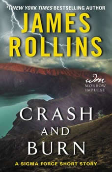 Crash and Burn: A Sigma Force Short Story A Sigma Force Short Story, James Rollins