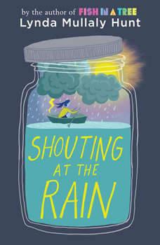 Shouting at the Rain, Lynda Mullaly Hunt
