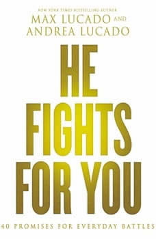 He Fights for You: Promises for Everyday Battles, Max Lucado