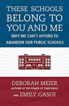 These Schools Belong to You and Me: Why We Can't Afford to Abandon Our Public Schools, Deborah Meier