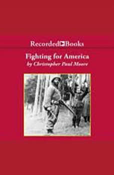 Fighting for America: Black Soldiers--the Unsung Heroes of World War II, Christopher Paul Moore